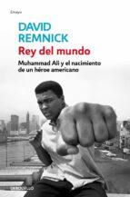 rey del mundo: muhammad ali y el nacimiento de un heroe americano-david remnick-9788499086606