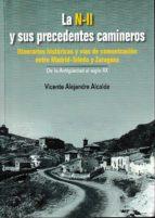 la n ii y sus precedentes camineros: itinerarios historicos y vias de comunicacion entre madrid toledo y zaragoza vicente alejandre alcalde 9788499114606