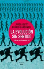 la evolucion sin sentido-jordi agusti-eudald carbonell-9788499422206