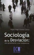 sociologia de la desviacion: una aproximacion a sus fundamentos-miguel angel vicente cuenca-9788499482606