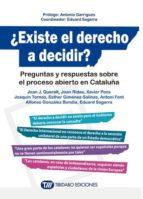 ¿existe el derecho a decidir?: preguntas y respuestas sobre el proceso abierto en cataluña-9788499689906
