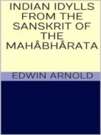 indian idylls from the sanskrit of the mahâbhârata (ebook)-edwin arnold-9788827522806