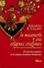la masoneria y sus origenes cristianos.-eduardo r. callaey-9789501709506