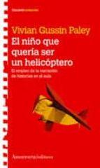 el niño que queria ser un helicoptero vivian gussin paley 9789505188406