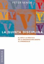la quinta disciplina: el arte y la practica de la organizacion ab ierta al aprendizaje peter senge 9789506414306