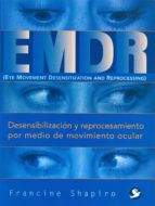 emdr: eye movement desensitization and reprocessing = desensibili zacion y reprocesamiento por medio de movimiento ocular-francine shapiro-9789688602706