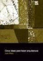 cinco ideas para hacer arquitectura: teoria de los opuestos juan mera 9789873607806