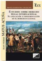 El libro de Estudios sobre derecho penal internacional autor JEAN PIERRE MATUS ACUNA PDF!