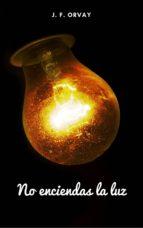 no enciendas la luz (ebook) j.f. orvay cdlap00009006