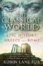the classical world: the epic history of greece and rome-robin lane fox-9780141021416