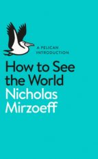 how to see the world (ebook)-nicholas mirzoeff-9780141977416
