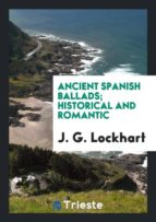 El libro de Ancient spanish ballads; historical and romantic autor J. G. LOCKHART TXT!