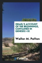 El libro de Israels account of the beginnings, contained in genesis i-xi autor WALTER M. PATTON TXT!