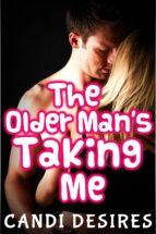 THE OLDER MANS TAKING ME