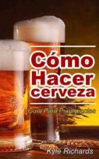 cómo hacer cerveza: guía para principiantes (ebook)-kyle richards-9781633399716