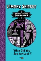 when did you see her last? (ebook)-lemony snicket-9781780312316