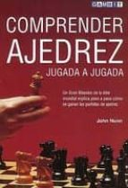 comprender ajedrez, jugada a jugada: un gran maestro de la elite mundial explica paso a paso como se ganan las partidas de ajedrez-john nunn-9781901983616