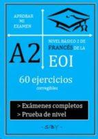aprobar mi examen. nivel basico de frances de la eoi. a2:  60 ejercicios corregibles 9782955142516