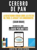 cerebro de pan: la devastadora verdad sobre el efecto del trigo, el azucar y los carbohidratos (grain brain) - resumen del libro de david perlmutter (ebook)-david perlmutter-9783962174316