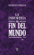 la industria del fin del mundo (ebook)-ignacio padilla-9786071118516