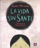 la vida sin santi-andrea maturana-9786071619716