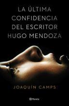 la última confidencia del escritor hugo mendoza joaquin camps 9788408135616