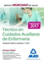 TECNICO EN CUIDADOS AUXILIARES DE ENFERMERIA DEL SERVICIO MURCIANO DE SALUD. TEMARIO PARTE GENERAL Y TEST
