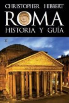 roma: historia y guía-christopher hibbert-9788415063216
