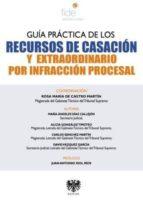 guía práctica de los recursos de casación y extraordinario por infracción procesal 9788415560616