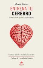 entrena tu cerebro: neurociencia para la vida cotidiana-marta romo-9788415678816