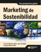 marketing sostenibilidad: una perspectiva global frank martin belz josep maria gali 9788415735816
