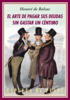 el arte de pagar sus deudas sin gastar un céntimo (4ª ed.) honore de balzac 9788416034116