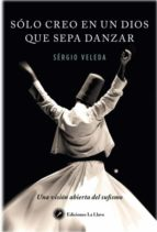 solo creo en un dios que sepa danzar: una vision abierta del sufismo sergio veleda 9788416145416