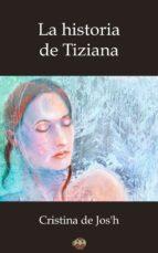 la historia de tiziana (ebook) cristina de jos'h 9788416214716