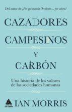 cazadores, campesinos y carbon: una historia de la cultura humana ian morris 9788416222216