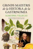 grandes maestros de la historia de la gastronomia-almudena villegas becerril-9788416392216