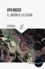 el jardín de la locura: episodio 17 (ebook)-vito bosco-9788416530816