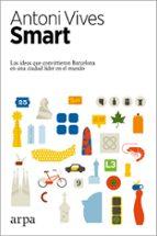 smart: las ideas que convirtieron barcelona en una ciudad lider en el mundo antoni vives 9788416601516
