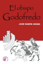 el obispo godofredo (ebook) jose ramon arana 9788416809516