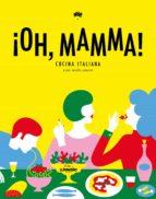 ¡oh, mamma!: cocina italiana con molto amore-9788416890316