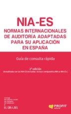 nia-es: normas internacionales de auditoria adaptadas para su aplicacion en españa: guia de consulta rapida (2ª ed.)-9788416904716