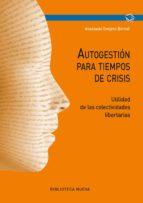 autogestion para tiempos de crisis: utilidad de las colectividade s libertarias anastasio ovejero bernal 9788416938216