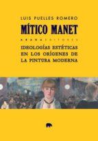 MÍTICO MANET - 9788417301316 - LUIS PUELLES ROMERO