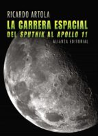la carrera espacial: del sputnik al apolo 11 ricardo artola 9788420662916