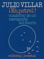 ¡eh, petrel!: cuaderno de un navegante solitario (12ª ed.) julio villar 9788426156716