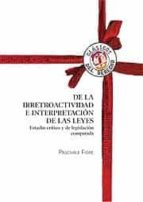 de la irretroactividad e interpretacion de las leyes: estudio cri tico y de legislacion comparada-pascuale fiore-9788429015416
