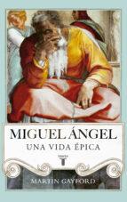 miguel angel: una vida epica-martin gayford-9788430616916