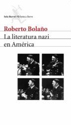 la literatura nazi en america roberto bolaño 9788432212116
