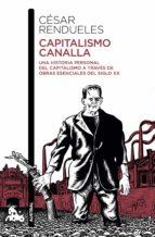 capitalismo canalla: una historia personal del capitalismo a traves de la literatura cesar rendueles 9788432233616