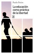 la educacion como practica de la libertad paulo freire 9788432314216